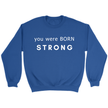 Load image into Gallery viewer, You Were Born Strong Crewneck Sweatshirt - 7 Colors
