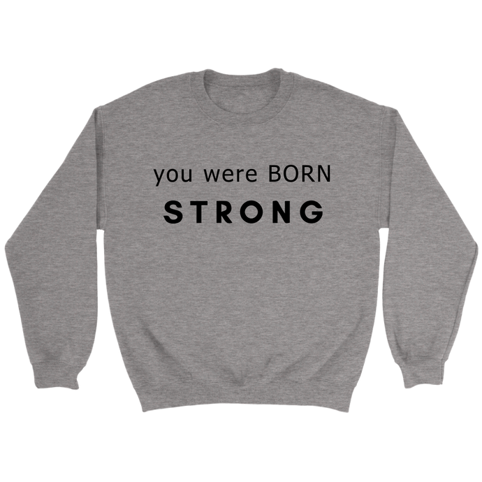 You Were Born Strong  Crewneck Sweatshirt - 2  Colors