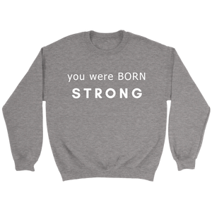 You Were Born Strong Crewneck Sweatshirt - 7 Colors