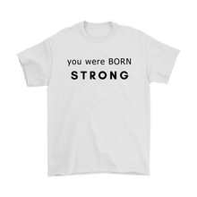 Load image into Gallery viewer, You Were Born Strong  Unisex Scoop Neck T Shirt - 3 Colors
