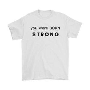 You Were Born Strong  Unisex Scoop Neck T Shirt - 3 Colors