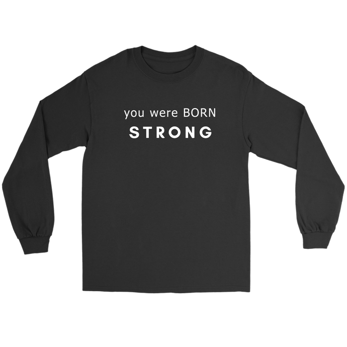 You Were Born Strong Long Sleeved T Shirt - 6 Colors
