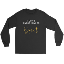 Load image into Gallery viewer, I Don't Know How To Quit Long Sleeve Tee Shirt - 6 Colors - BrandLove101