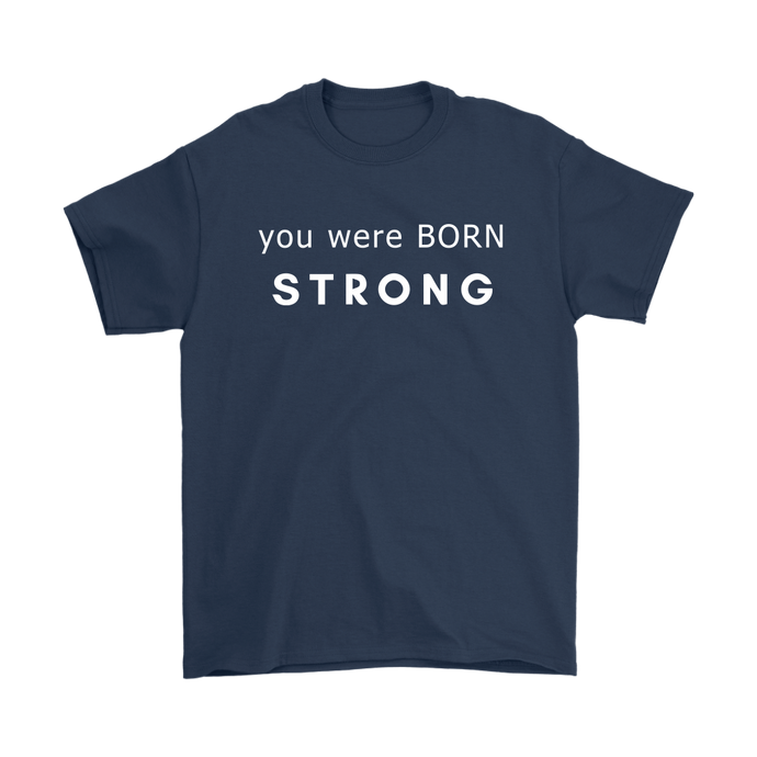 You Were Born Strong Unisex Crewneck T-Shirt - 9 Colors
