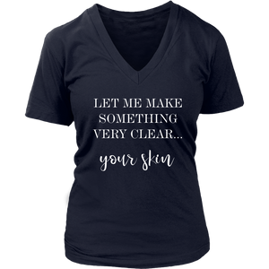 Let me Make Something Very Clear Your Skin Graphic V Neck Tee Shirt- Other Colors - BrandLove101