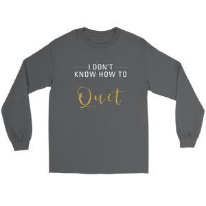 I Don't Know How To Quit Long Sleeve Tee Shirt - 6 Colors - BrandLove101
