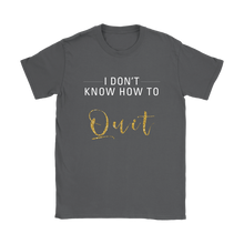 Load image into Gallery viewer, I Don't Know How To Quit Women's T Shirt - 8 Colors - BrandLove101