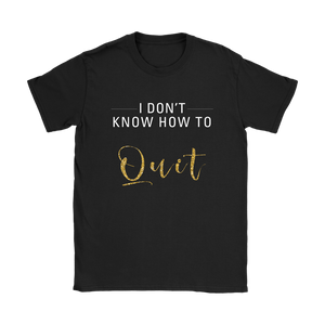 I Don't Know How To Quit Women's T Shirt - 8 Colors - BrandLove101