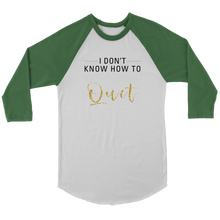 Load image into Gallery viewer, I Don't Know How To Quit Canvas Unisex 3/4 Raglan T Shirt Top - 6 Colors - BrandLove101