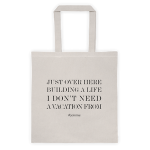 Building A Life I Don't Need a Vacation from Tote Bag - BrandLove101