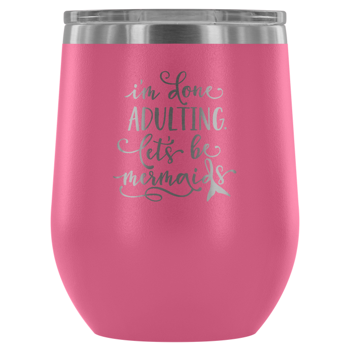 I'm Done Adulting Lets Be Mermaids Tumbler - BrandLove101