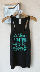 I'm Done Adulting Let's Be Mermaids Graphic Next Level Racerback Tank - BrandLove101