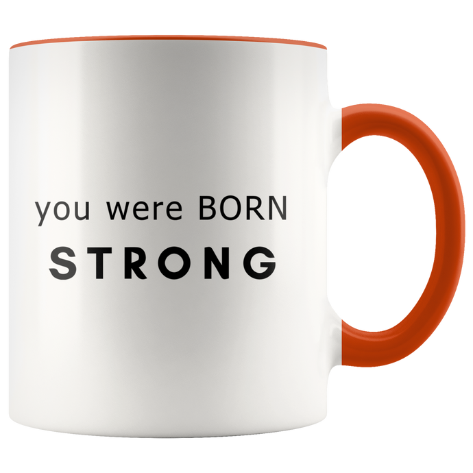You Were Born Strong Mug - 7 Colors