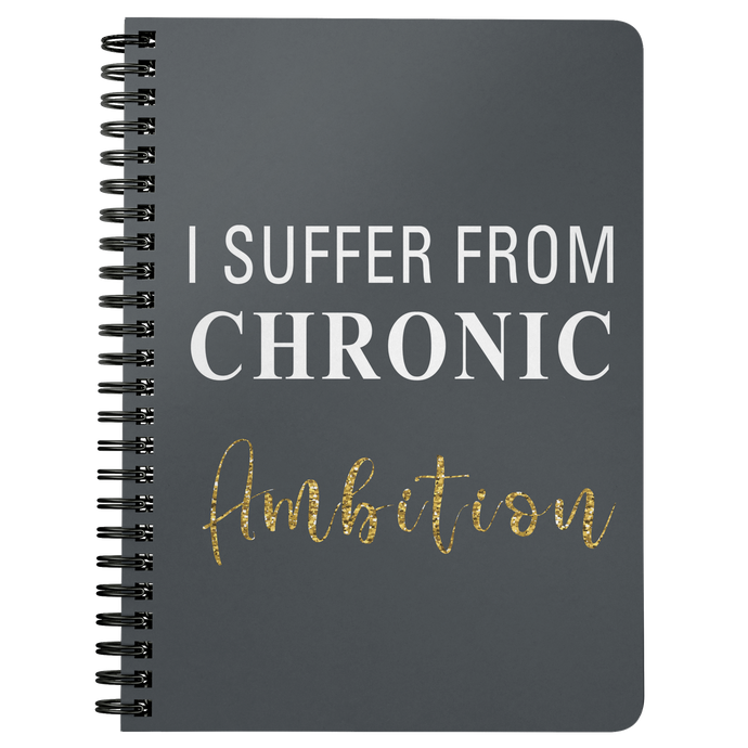 I Suffer From Chronic Ambition Sprial Notebook - BrandLove101