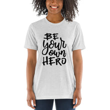 Load image into Gallery viewer, Be Your Own Hero  Entrepreneur Tri Blend Short sleeve t-shirt - 4 Colors - BrandLove101