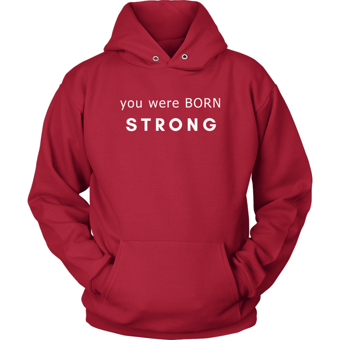 You Were Born Strong Unisex Hoodie - 9 Colors