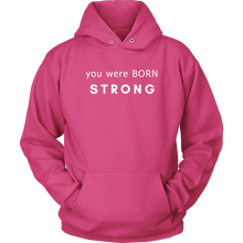 Load image into Gallery viewer, You Were Born Strong Unisex Hoodie - 9 Colors