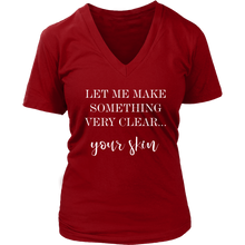 Load image into Gallery viewer, Let me Make Something Very Clear Your Skin Graphic V Neck Tee Shirt- Other Colors - BrandLove101