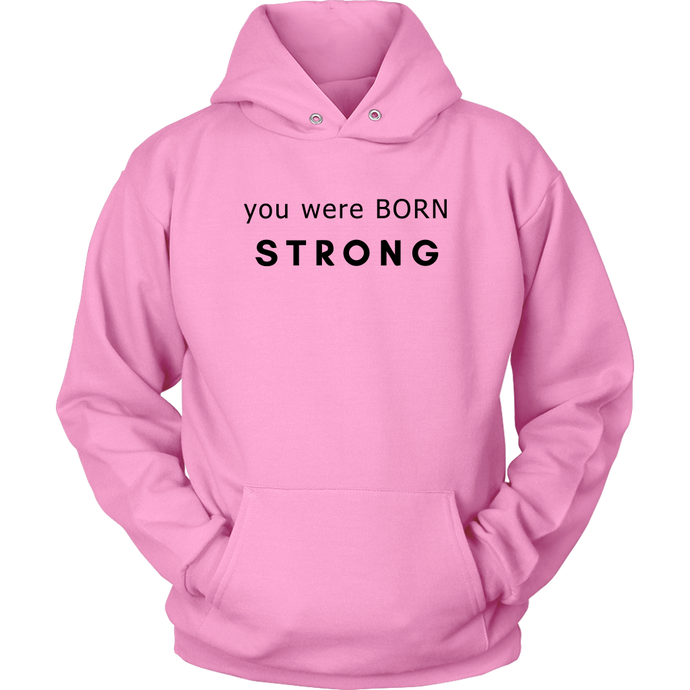 You Were Born Strong Unisex Hoodie - 2 Colors