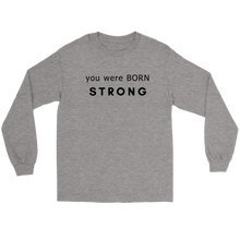 Load image into Gallery viewer, You Were Born Strong  Long Sleeved T Shirt Unisex - 2  Colors
