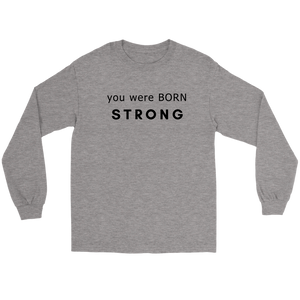 You Were Born Strong  Long Sleeved T Shirt Unisex - 2  Colors