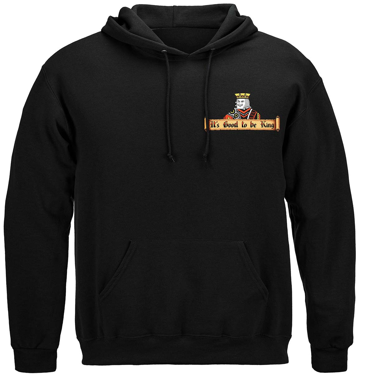Its Good To Be King Premium Hooded Sweat Shirt
