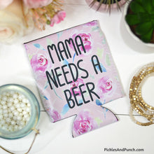 Load image into Gallery viewer, Mama Needs A Beer Koozie