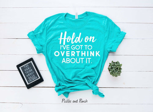 statement tees statement t-shirt snarky off color humor funny moms t-shirt hold on I've got to overthink about it