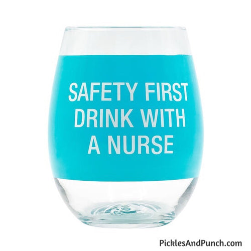 Safety First Drink With A Nurse Wine Glass
