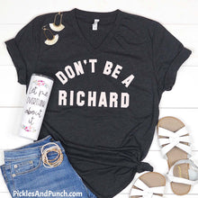 Load image into Gallery viewer, Don't be a Richard.  Don't be a dick.  Dickhead Eat a bag of dicks tshirt tee snarky edgy funny humor
