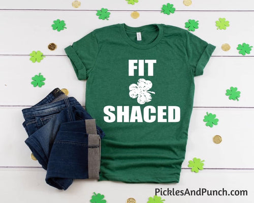 Fit Shaced Shirt --  St. Patrick's Day Shirt