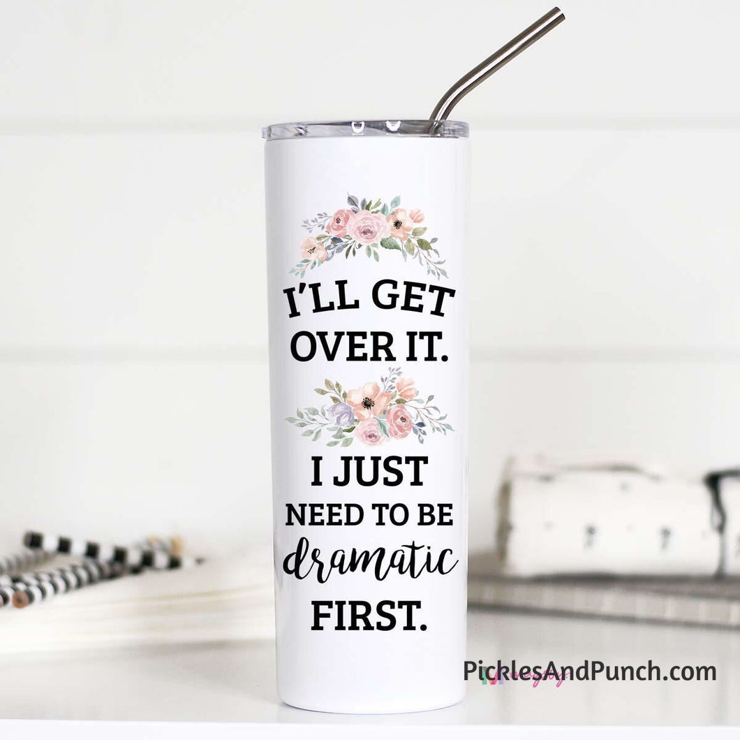 I'll get over it I just need to be dramatic first tall travel mug cup stainless steel thermal to-go mug with travel straw