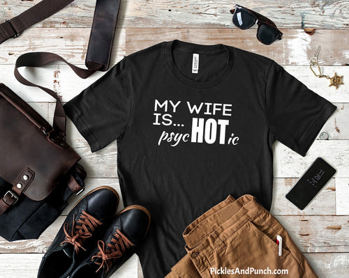 My wife is psycHOTic pretty wife crazy wife cray-cray bipolar mens shirt tshirt statement tee graphic tee hilarious comedy shirt