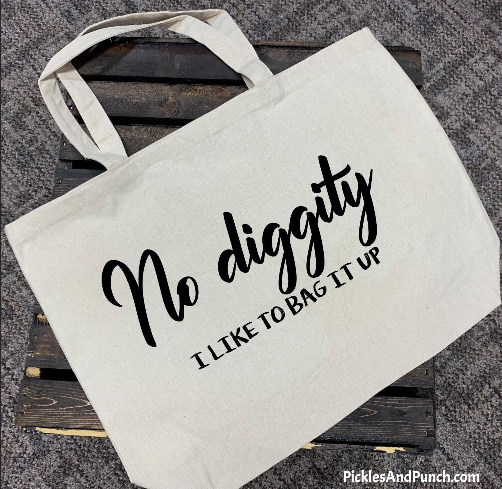 no diggity I like to bag it up canvas tote bag carryall repurpose recycle reduce reuse environmentally friendly earth friendly responsible grocery tote