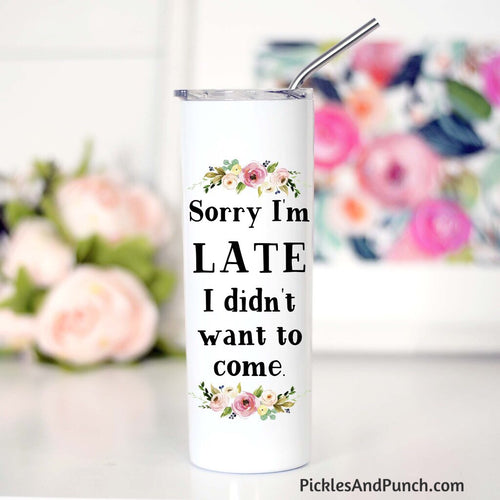 Sorry I'm late I didn't want to come stainless steel tumbler includes lid and stainless steel straw
