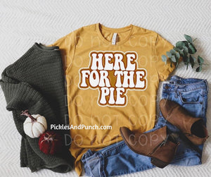 here for the pie thanksgiving meal favorite dish pumpkin pie recipe apple pie pecan pie thanksgiving family tradition statement tee casual thanksgiving