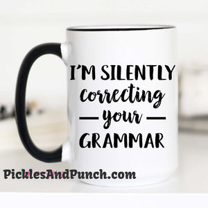 I'm Silently Correcting Your Grammar coffee mug perfection grammar police grammar nazi