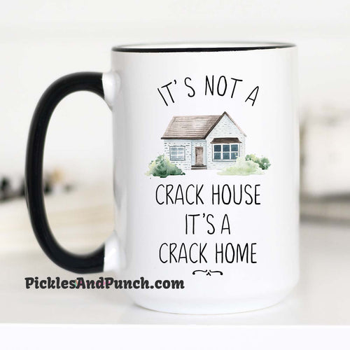 It's Not A Crack House It's A Crack Home