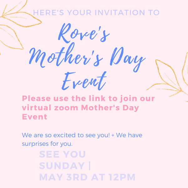 Join us NOW for our Annual Mother's Day Event on Zoom!