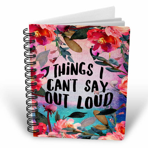 Things I Can't Say Out Loud Notebook