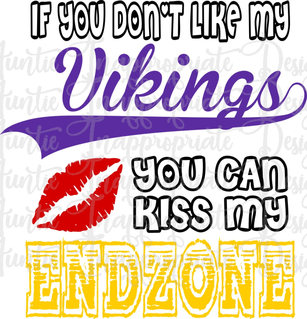 If You Don T Like My Vikings You Can Kiss My Endzone Digital Svg File Auntie Inappropriate Designs