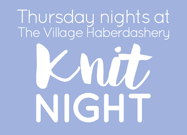 Thursday Night Knit Night at The Village Haberdashery