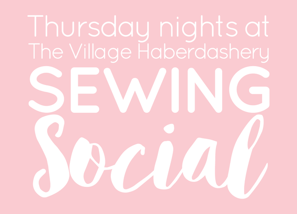 Thursday Night Sewing Socials at The Village Haberdashery