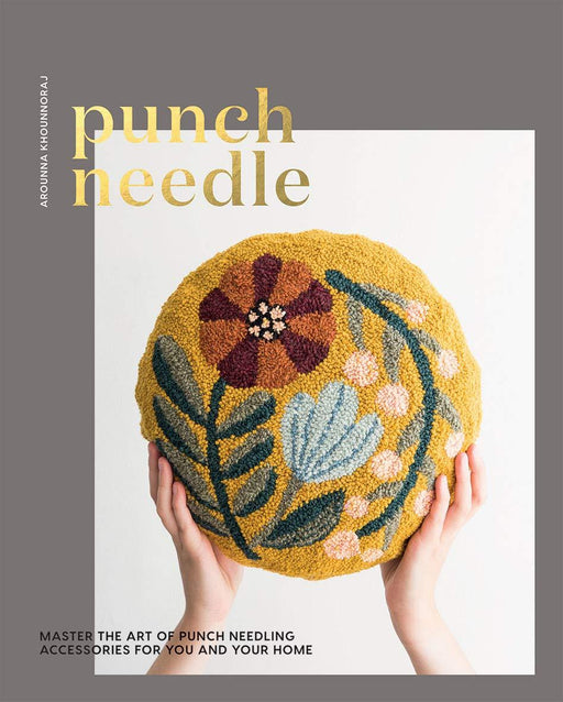 Punch Needle: Master the Art of Punch Needling Accessories for You and Your Home by Arounna Khounnoraj - The Village Haberdashery