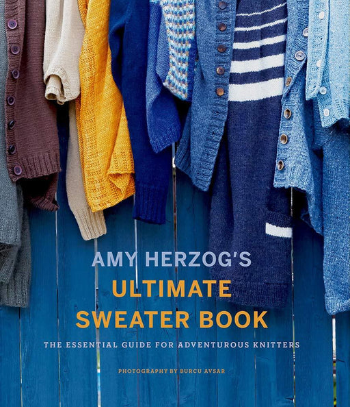 Amy Herzog's Ultimate Sweater Book: The Essential Guide for Adventurous Knitters - The Village Haberdashery