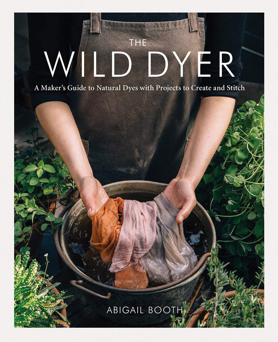 The Wild Dyer by Abigail Booth - The Village Haberdashery
