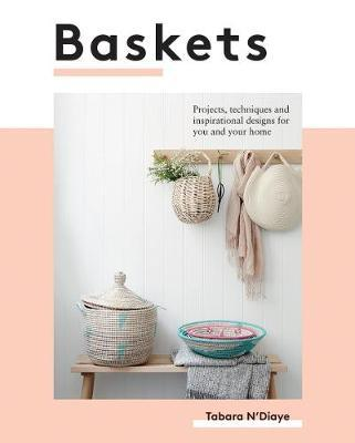 Baskets: Projects, techniques and inspirational designs for you and your home by Tabara N'Diaye - The Village Haberdashery
