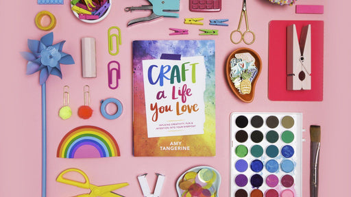 Craft a Life You Love: Infusing Creativity, Fun, and Intention into Your Everyday by Amy Tangerine - The Village Haberdashery