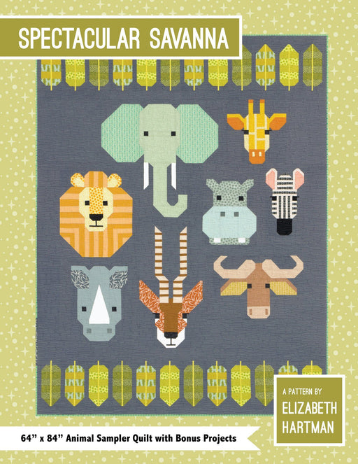 Elizabeth Hartman - Spectacular Savanna Quilt Pattern - The Village Haberdashery