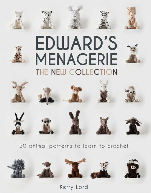 Edward's Menagerie: The New Collection: 50 animal patterns to learn to crochet - The Village Haberdashery